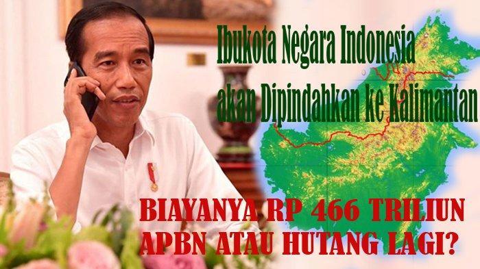 Biaya PEMINDAHAN Ibukota Negara ke KALIMANTAN Rp 466 Triliun, Dananya dari APBN atau HUTANG Lagi?