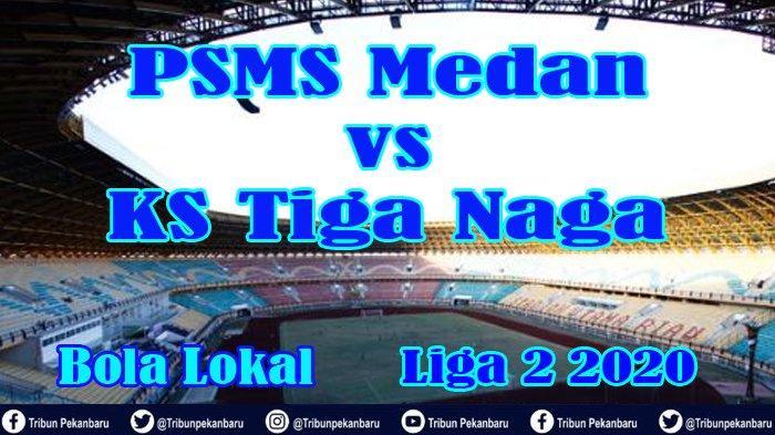 BOLA LOKAL - KS Tiga Naga Usung Formasi 4-3-3 Tandang ke Kandang PSMS Medan Laga Perdana Liga 2 2020