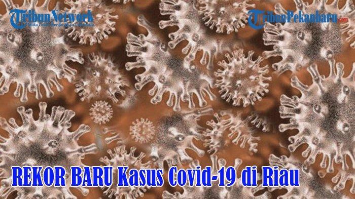 Pecahkan Rekor Baru, Kasus Positif Covid-19 di Riau Bertambah 460 Kasus, Didominasi Klaster Keluarga