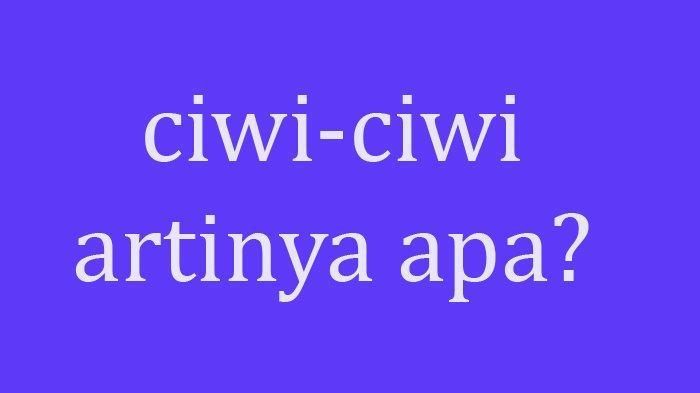 Ciwi Ciwi Dalam Bahasa Gaul Adalah? Ini Jawaban Apa Itu Ciwi Ciwi Atau Ciwi Ciwi Artinya