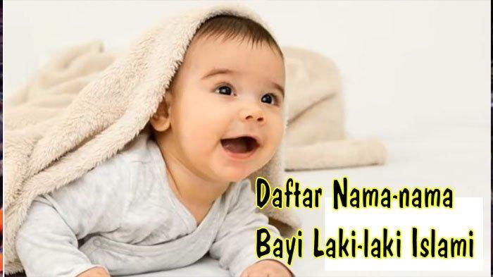 CEK Kumpulan Daftar Nama Nama Bayi Laki-laki Islami Terbaru 2020
