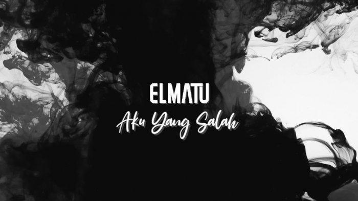 Download Lagu Aku yang Salah Elmatu: Lirik Lagu Aku yang Salah