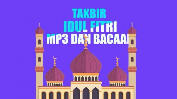 MP3 Gema Takbir Idul Fitri: Download Lagu DJ Takbiran 2021
