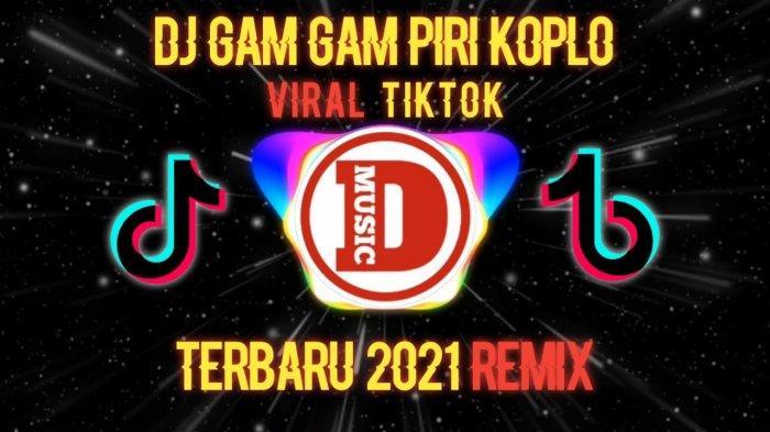 Link Lagu Gam Gam Piri Versi Koplo, Download Lagu DJ Tiktok Terbaru 2021 yang Lagi Viral