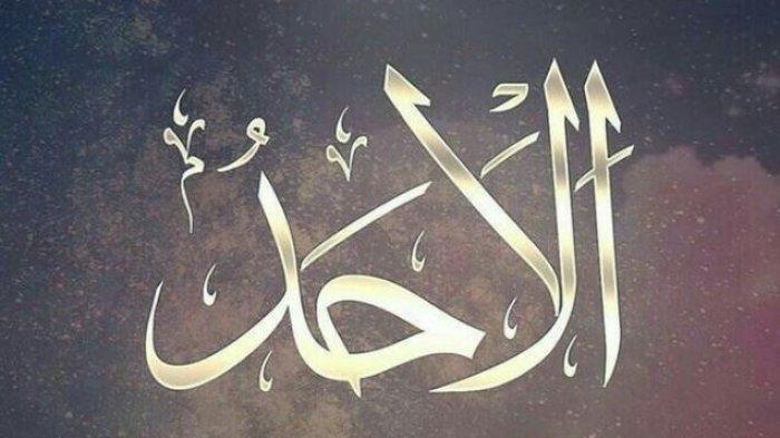 Arti Al Ahad Dalam Asmaul Husna, Serta Arti dan Penjelasan Membaca 99 Nama-nama Allah