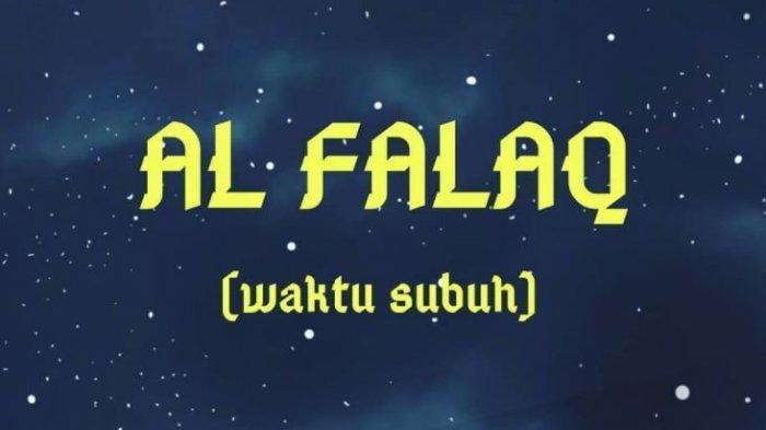 Bacaan Surat Al Falaq Latin & Bahasa Arab, Kandungan Surat Al Falaq Serta keutamaan Surat Al Falaq