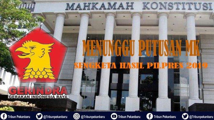 HAKIM MK Bacakan Putusan Sengketa Hasil Pilpres 2019, GERINDRA Riau Patuh Perintah Prabowo, Apa Itu?
