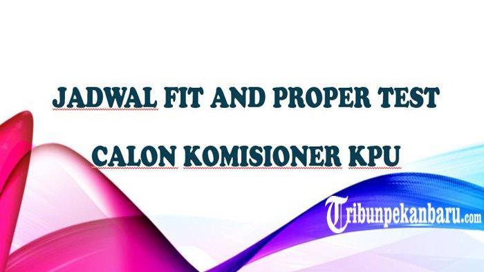 INFORMASI Penetapan Komisioner KPU di Riau, Ini Jadwal Fit and Proper Test Calon Komisioner