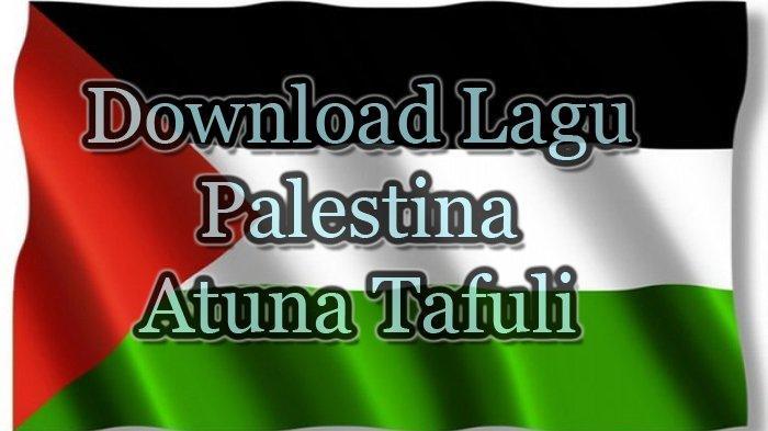 Ini Link Download Lagu Palestina Atuna Tafuli MP3, Disertai Lirik dan Terjemahan Lagu Atuna Tafuli
