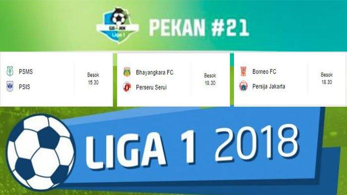 Jadwal Liga 1 12 September 2018,PSMS Vs PSIS-Bhayangkara FC Vs Perseru Serui-Borneo FC Vs Persija