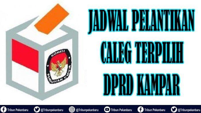 JADWAL Pelantikan Caleg Terpilih DPRD Kampar Riau pada Pileg 2019, Daftar Nama Anggota DPRD Kampar