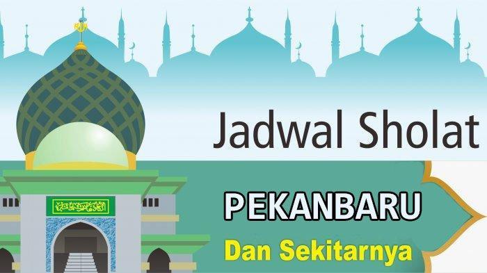 Jadwal Sholat Hari Ini Untuk Kota Pekanbaru dan sekitarnya, Minggu 19 Januari 2020