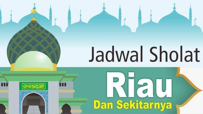 Jadwal Sholat Hari Ini 7 Mei 2019 Pekanbaru dan Wilayah Riau, Download Imsakiyah 1440H/2019M