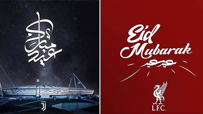 Inilah Deretan Ucapan Selamat Idul Fitri Klub Top Eropa, Ada Liverpool, Man City sampai Juventus