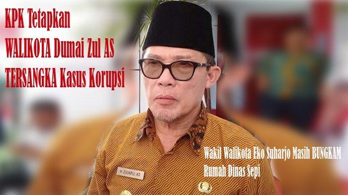 KPK Tetapkan WALIKOTA Dumai Zul AS TERSANGKA Korupsi, Wakil Walikota Masih BUNGKAM, Rumah Dinas Sepi