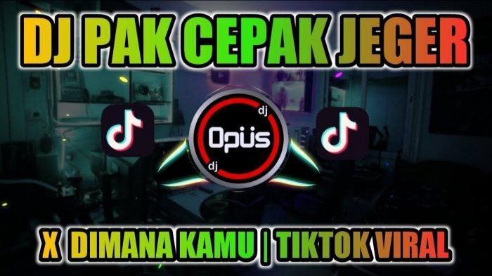 Download Lagu Dj Pak Cepak Cepak Jeger, Lagu Viral di Tiktok dan Lagu TikTok Populer Saat Ini