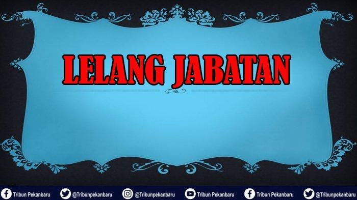 LELANG JABATAN Kepala Badan dan Kepala Dinas di Riau, Posisi Jabatan Masih Plt dan Dua akan Pensiun