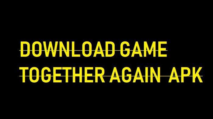 Ini Link Download Game Together Again Mod Apk, Perlu Otak Untuk Bisa Beri Jawaban dari Pertanyaan