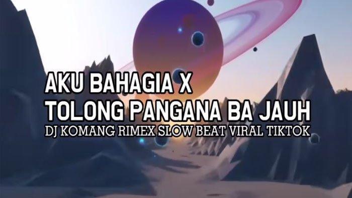 Lirik Lagu DJ Aku Bahagia, DJ Komang Slow Remix, Lagu VIral Tiktok