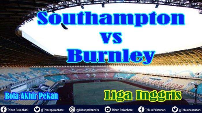 LIVE Southampton vs Burnley Liga Inggris Premier League Sabtu Pukul 19.30 WIB LIVE Mola TV - VIDEO