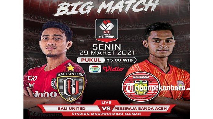 BIG Match, Live Streaming Piala Menpora 2021, Bali United vs Persiraja Kick Off 15.00 WIB