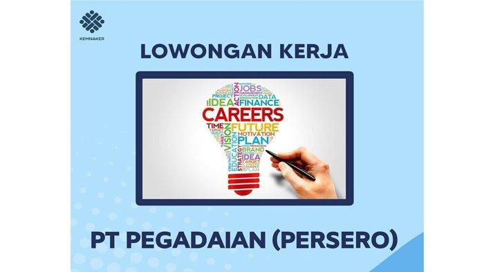 HARI TERAKHIR, Lowongan Kerja BUMN Pegadaian Mei 2021, Cek Syaratnya dan Posisi Dibutuhkan