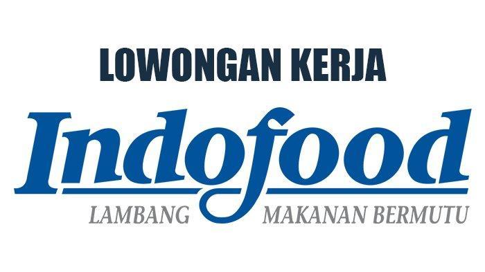 INFO Lowongan Kerja: PT Indofood Buka Lowongan Besar-besaran, Ada Banyak Posisi Berbagai Jurusan