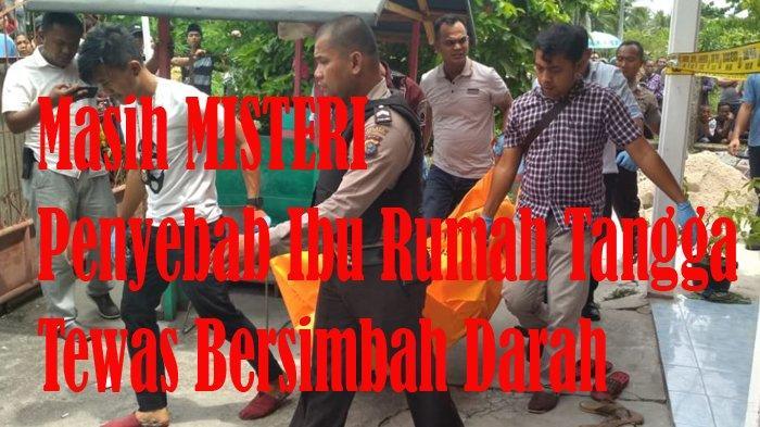 Diduga DIBUNUH, Ibu Rumah Tangga di Meranti Tewas BERSIMBAH DARAH, Polisi Turunkan Tim FORENSIK