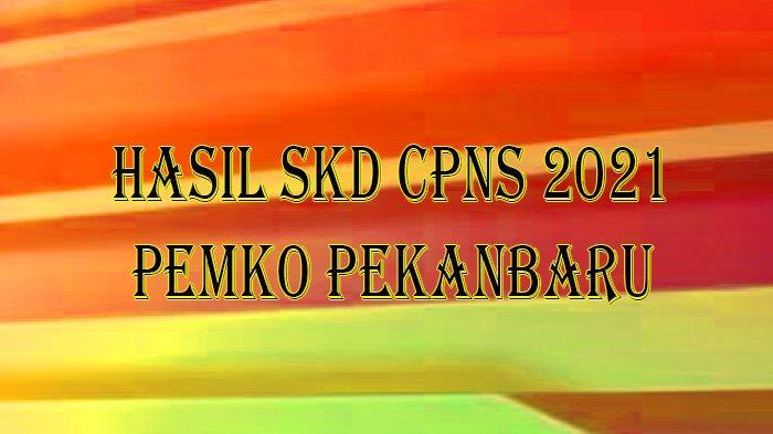 Pengumuman Lulus SKD CPNS 2021 Pemko Pekanbaru, Ini Rincian Hasil SKD CPNS Pemko Pekanbaru 2021