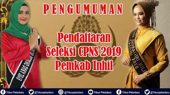 PENGUMUMAN Pendaftaran Seleksi CPNS 2019 Pemkab Inhil, Dokumen Silahkan Unduh di www.inhilkab.go.id