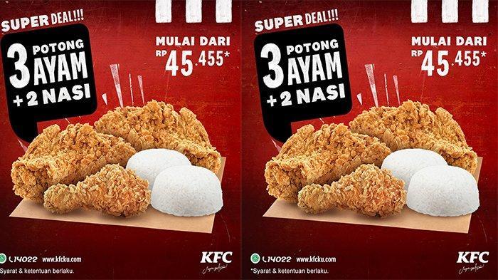 Promo KFC Hari Ini Super Deal 3 Potong Ayam dan 2 Nasi Mulai Rp 45 Ribuan