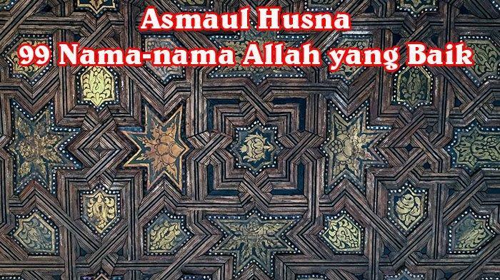 Arti Nama-nama Allah yang Baik yang Tertera di Dalam Alquran, Keutamaan Luar Biasa jika Diamalkan