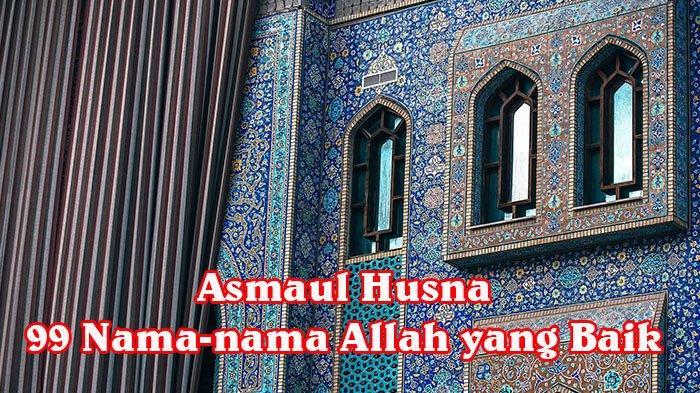 Pahami Makna Asmaul Husna, 99 Nama-nama Allah yang Baik, Arti Kata Al Aziiz dan Al Jabbaar