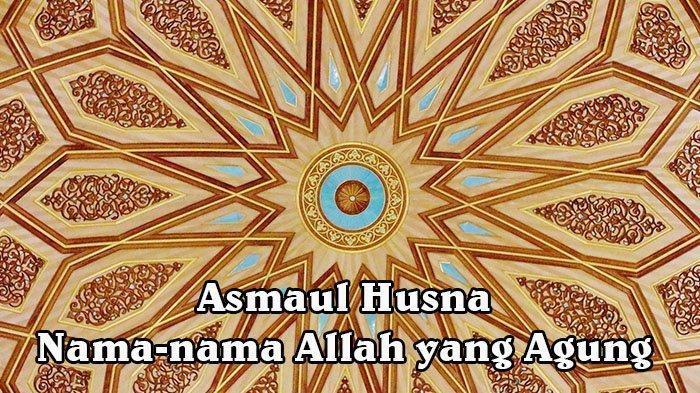 99 Asmaul Husna (nama-nama Allah SWT yang Baik) Dilengkapi dengan Arti dan Penjelasannya