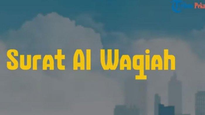 Keutamaan Membaca Surat Al Waqiah, Surat Al Waqiah Lengkap dengan Terjemahan