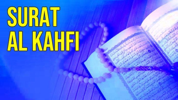 Baca Surat Al Kahfi Hari Jumat, Ini Bacaan Tulisan Latinnya, Perbanyak Baca Al Quran Selama Ramadan