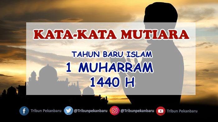 Kumpulan Kata Mutiara Dan Ucapan Tahun Baru Islam 1 Muharram 1440 H Untuk Teman Dan Keluarga Tribun Pekanbaru