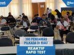 390-pengawas-pilkada-di-riau-reaktif-rapid-test.jpg