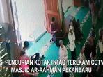 aksi-pencuri-kotak-infaq-di-masjid-ar-rahman-pekanbaru-terekam-cctv_20180520_095332.jpg