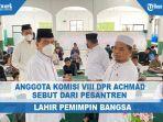 anggota-komisi-viii-dpr-ri-achmad-melakukan-kunjungan-ke-pondok-pesantren-tahfidz-al-uswah.jpg