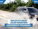 banjir-putuskan-jalan-pesantren-tenayanraya-pekanbaru.jpg