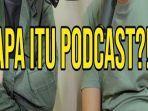 bingung-tak-tahu-apa-itu-podcast-katanya-bahasa-gaul-di-sosial-media-ini-arti-podcast-sebenarnya.jpg