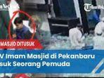 cctv-imam-masjid-di-pekanbaru-diserang-otk.jpg
