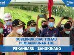 gubernur-riau-tinjau-pembangunan-tol-pekanbaru-bangkinang.jpg