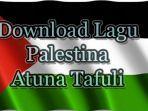 ini-link-download-lagu-palestina-atuna-tafuli-mp3-disertai-lirik-dan-terjemahan-lagu-atuna-tafuli.jpg