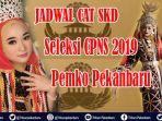 jadwal-cat-skd-cpns-2019-pemko-pekanbaru-pelamar-cpns-dilarang-pakai-celana-jeans-dan-bawa-senjata.jpg