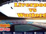 link-nonton-liverpool-vs-watford-sabtu-malam-video-streaming-liga-inggris-live-mola-tv-1930-wib-2.jpg