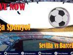 live-now-sevilla-vs-barcelona-live-vidiocom-nonton-via-hp-liga-spanyol.jpg