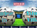 live-streaming-manchester-city-vs-aston-villa-live-di-mola-tv-nonton-di-hp-sabtu-1830-wib-video.jpg