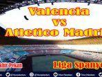 live-valencia-vs-atletico-madrid-liga-spanyol-la-liga-pekan-ke-24-di-live-beinsport.jpg